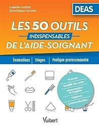 Les 50 outils indispensables de l'aide-soignant - Evaluations - Stages - Pratique professionnelle
