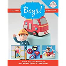 Cute & Easy Cake Toppers for BOYS!: Volume 11 (Cute & Easy Cake Toppers Collection)