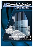 IT-Administrator Sonderheft. Windows Server 2012 - Konfiguration, Betrieb und Optimierung (IT-Administrator Sonderheft 2013)