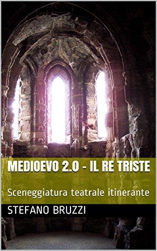 Medioevo 2.0 - Il RE triste: Sceneggiatura teatrale itinerante