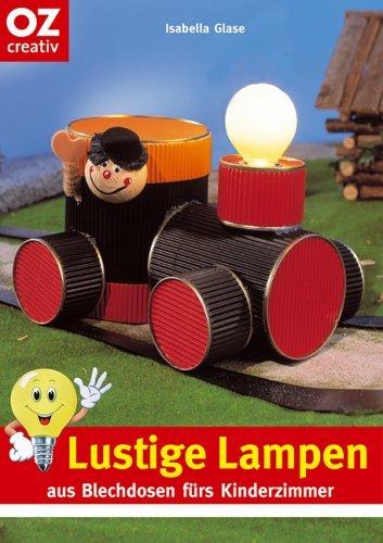 Lustige Lampen aus Blechdosen fürs Kinderzimmer (Hobbyratgeber) [Illustrierte Ausgabe inkl. Vorlagen]