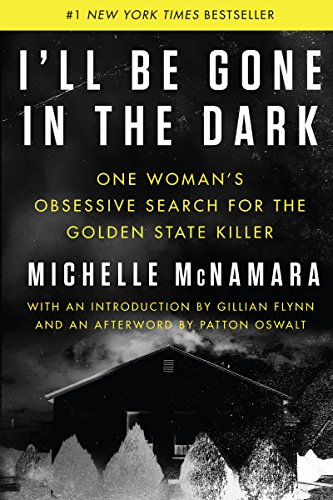 I'll Be Gone in the Dark: One Woman's Obsessive Search for the Golden State Killer por Michelle McNamara