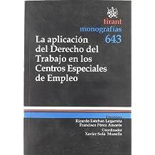 La Aplicación del Derecho del Trabajo en los Centros Especiales de Empleo (Monografias Tirant)