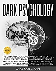 Dark Psychology: The Ultimate Guide to Persuasion, Mind Control and NLP Secrets: Learn How to Analyze People,
