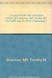 [ TALES FROM THE CHICKEN COOP ] BY Shannon, MR Timothy M ( AUTHOR )Apr-01-2012 ( Paperback )