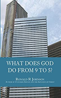 What Does God Do from 9 to 5? (English Edition) par [Johnson, Ronald]