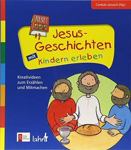 Jesus-Geschichten mit Kindern erleben: Kreativideen zum Erzählen und Mitmachen (Mit Kindern feiern / Ideen für Familie, Kindergarten und Grundschule)