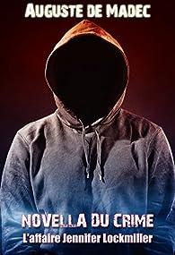 Novella du Crime : L'Affaire Jennifer Lockmiller par Auguste de Madec