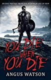 YOU DIE WHEN YOU DIE: An Epic Fantasy from the author of AGE OF IRON (West of West Book 1)