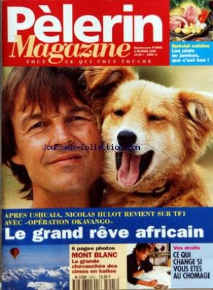 PELERIN MAGAZINE [No 5905] du 02/02/1996 - LE GRAND REVE AFRICAIN - NICOLAS HULOT - OPERATION OKAVANGO - LE MONT BLANC - CHVAUCHEE DES CIMES EN BALLON - CE QUI CHANGE SI VOUS ETES AU CHOMAGE - CUISINE - LES PLATS AU JAMBON