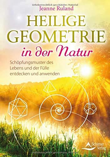 Heilige Geometrie in der Natur: Schöpfungsmuster des Lebens und der Fülle entdecken und anwenden