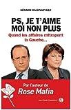 PS. je t'aime. moi non plus Quand les affaires rattrapent la Gauche de Gérard Dalongeville (2013) Broché