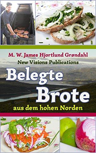Belegte Brote aus dem hohen Norden: Sandwiches, Brottorten, Knäcke und Piroggen aus Dänemark, Norwegen, Schweden, Finnland und Island