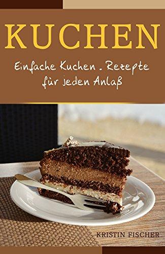 Kuchen Einfache Kuchen Rezepte Fur Jeden Anlass Ebook Kristin