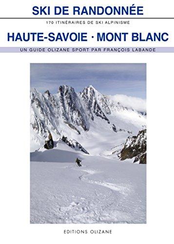 Ski de randonnée Haute-Savoie-Mont-Blanc : 170 itinéraires de ski-alpinisme par François Labande