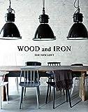 WOOD + IRON: INDUSTRIAL INTERIORS