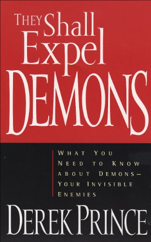 They Shall Expel Demons: What You Need to Know about Demons--Your Invisible Enemies (English Edition)