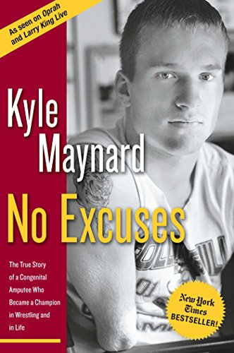 No Excuses: The True Story of a Congenital Amputee Who Became a Champion in Wrestling and in Life por Kyle Maynard