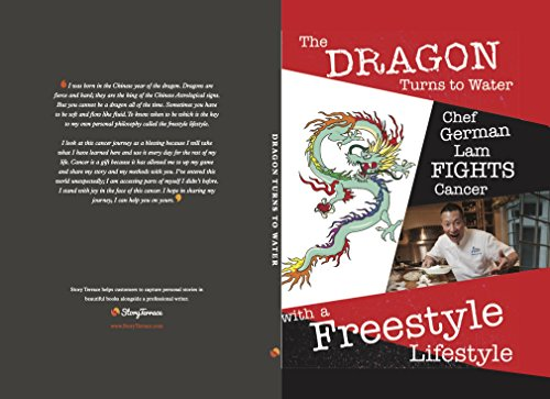 Dragon Turns to Water Chef German Lam Fights Cancer with a Freestyle Lifestyle (English Edition)