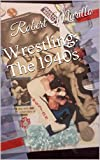 Wrestling: The 1940s (Decades series Book 1) (English Edition)