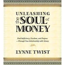 Unleashing the Soul of Money by Lynne Twist (2006-04-02)