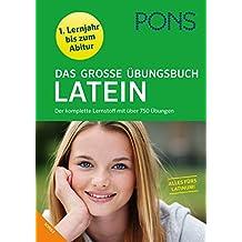 PONS Das große Übungsbuch Latein 1. - 4. Lernjahr: Nachschlagen - Übersetzen - Interpretieren