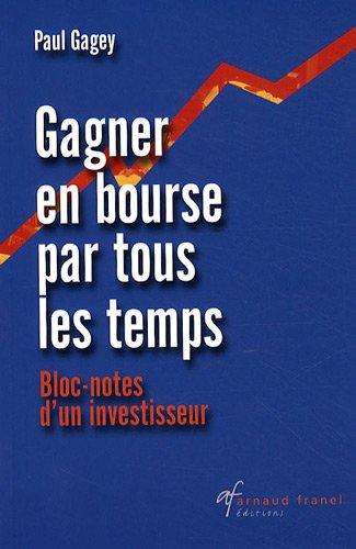 Gagner en bourse par tous les temps : Bloc-notes d'un investisseur