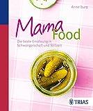 Mama-Food: Die beste Ernährung in Schwangerschaft und Stillzeit - Anne Iburg