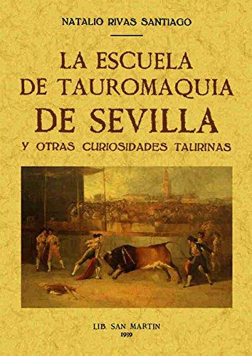 La Escuela de Tauromaquia de Sevilla y otras curiosidades taurinas por Natalio Rivas Santiago