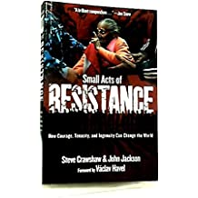 By Steve Crawshaw Small Acts of Resistance: How Courage, Tenacity, and a Bit of Ingenuity Can Change the World
