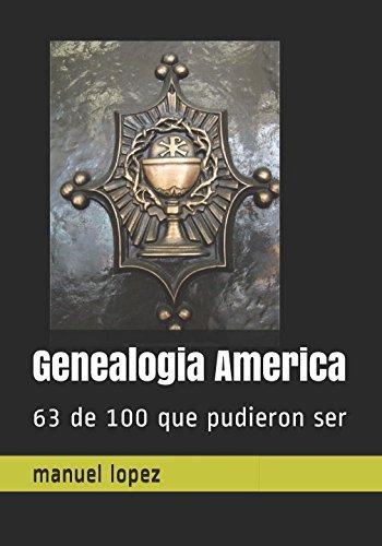 Genealogia   America: 63 de 100 que pudieron ser por manuel lopez