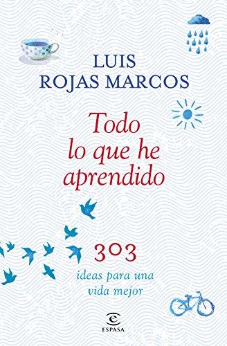 Todo lo que he aprendido: 303 ideas para una vida mejor (Fuera de colección) por Luís Rojas Marcos