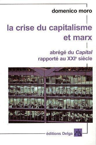 La crise du capitalisme et Marx : Abrégé du Capital rapporté au XXIe siècle de Moro. Domenico (2009) Broché