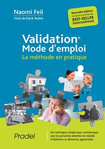 Validation, mode d'emploi: La méthode en pratique. Des techniques simples pour communiquer avec les personnes atteintes de maladie d'Alzheimer ou démences apparentées