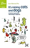 IT'S RAINING CATS AND DOGS : ET AUTRES EXPRESSIONS IDIOMATIQUES ANGLAISES by JEAN-BERNARD PIAT (June 01,2008)