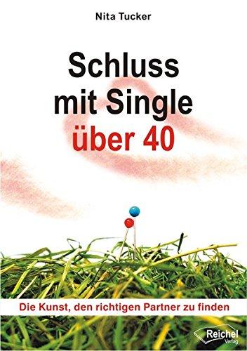 Schluss mit Single über 40: Die Kunst, den richtigen Partner zu finden (Single Tucker)