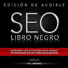 SEO Libro Negro: Una Guia Sobre la Optimizacion de Motores de Busqueda Secretos de la Industria: El Series de SEO, Volume 1, Spanish Edition
