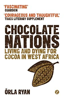 Chocolate Nations: Living and Dying for Cocoa in West Africa par [Ryan, Órla]