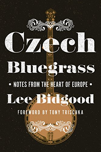Czech Bluegrass: Notes from the Heart of Europe (Folklore Studies in Multicultural World)