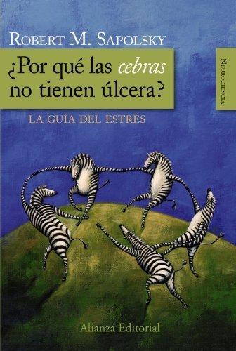 ??Por qu?? las cebras no tienen ?olcera? / Why zebras don't get ulcers?: La gu?-a del estr??s / The Acclaimed Guide to Stress-Related Diseases, and Coping (Alianza Ensayo) (Spanish Edition) by Robert M. Sapolsky (2012-04-18)