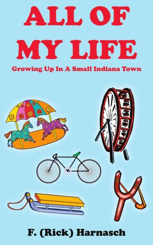 ALL OF MY LIFE: Growing Up In A Small Indiana Town