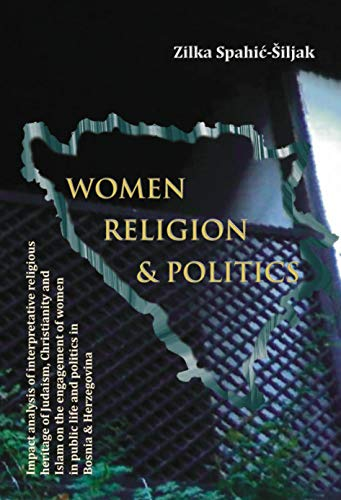 Women, Religion and Politics: Impact Analysis of Interpretative Religious Heritage of Judaism, Christianity and Islam on the engagement of Women in Public Life and Politics (English Edition)