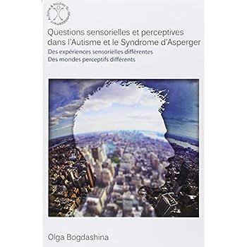 Questions sensorielles et perceptives dans l'autisme et le syndrome d'Asperger