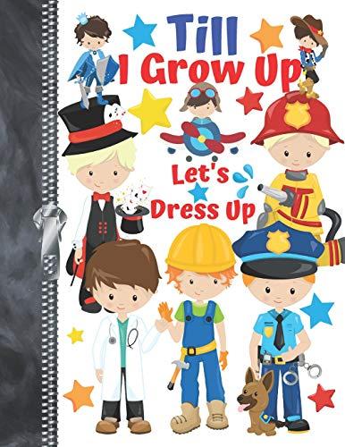 Till I Grow Up Let's Dress Up: Pretend Imagination Doodling & Drawing Art Book Sketchbook For Boys (Boy Dress Up)