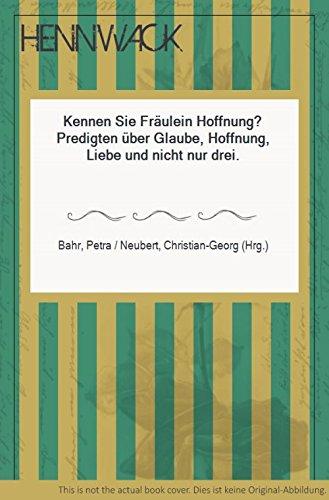 Kennen Sie Fräulein Hoffnung?: Predigten über Glaube, Hoffnung, Liebe und nicht nur diese drei (Edition St. Matthäus)