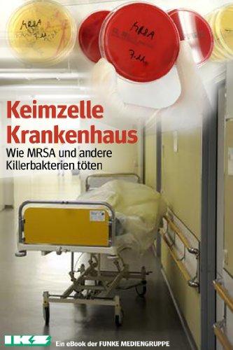 Keimzelle Krankenhaus. IKZ-Ausgabe: Wie MRSA und andere Killerbakterien töten