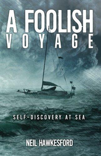 A Foolish Voyage: Self-Discovery At Sea (A Foolish Trilogy)