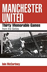 Manchester United: Thirty Memorable Games from the Sixties