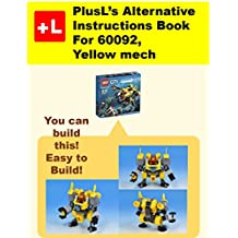 PlusL's Alternative Instruction For  60092,Yellow mech: You can build the Yellow mech out of your own bricks! (English Edition)