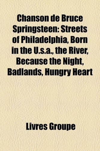 Chanson de Bruce Springsteen: Streets of Philadelphia, Born in the U.S.A, the River, Because the Night, Badlands, Hungry Heart